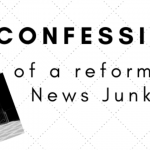 Confessions of a reformed News Junkie