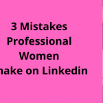 3 Mistakes Professional Women Make on Linkedin