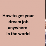 How to get your dream job anywhere in the world.