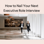 How To Nail Your Next Executive Interview